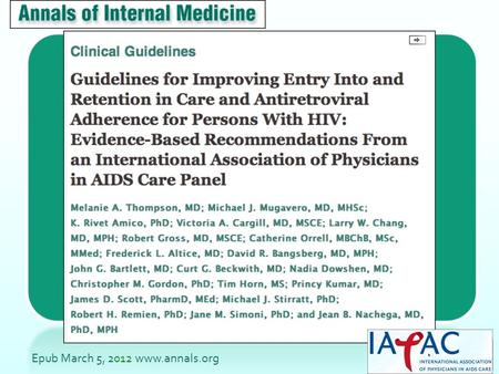 "Epub March 5, 2012 www.annals.org. ""Antiretroviral therapy (ART) is recommended and should be offered to all persons regardless of CD4 cell count."""