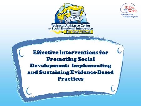 V Effective Interventions for Promoting Social Development: Implementing and Sustaining Evidence-Based Practices.