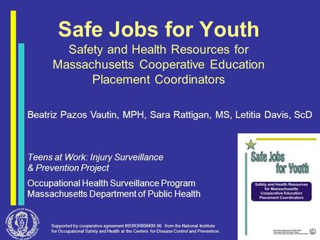 Safe Jobs for Youth Safety and Health Resources for Massachusetts Cooperative Education Placement Coordinators Teens at Work: Injury Surveillance & Prevention.