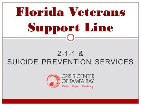 2-1-1 & SUICIDE PREVENTION SERVICES Florida Veterans Support Line.