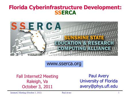 1 Florida Cyberinfrastructure Development: SSERCA Fall Internet2 Meeting Raleigh, Va October 3, 2011 Paul Avery University of Florida