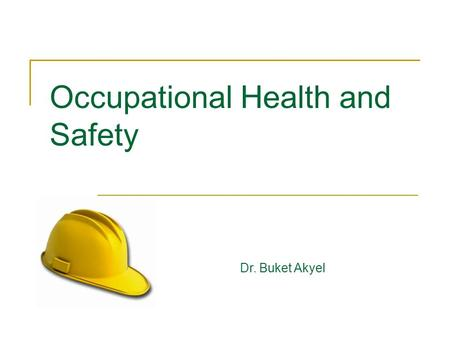 "Occupational Health and Safety Dr. Buket Akyel. Occupational Safety and Health Act OSHA covers private-sector employers with its mission to ""send every."