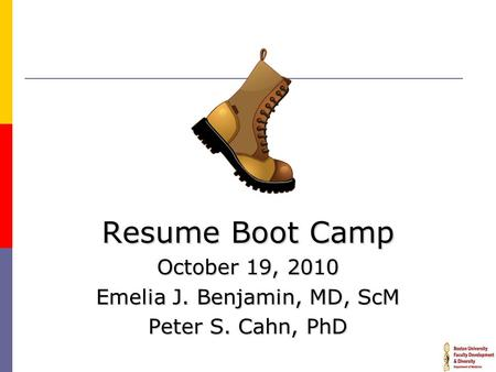 Resume Boot Camp October 19, 2010 Emelia J. Benjamin, MD, ScM Peter S. Cahn, PhD.