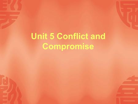 Unit 5 Conflict and Compromise.  Objectives Objectives  Focus Focus  Warm up Warm up  17.1 Dealing with problems 17.1 Dealing with problems  17.2.