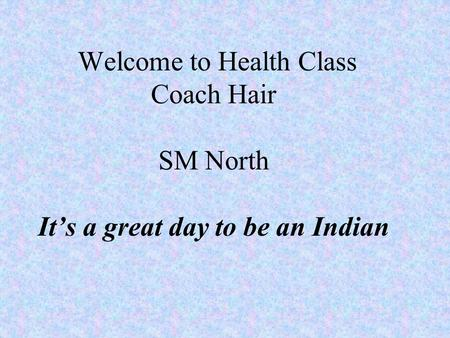 Welcome to Health Class Coach Hair SM North It's a great day to be an Indian.