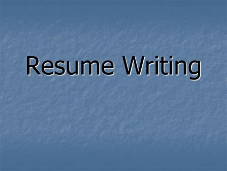 Resume Writing. Tips The goal of your resume is to make an employer want to interview you. The goal of your resume is to make an employer want to interview.