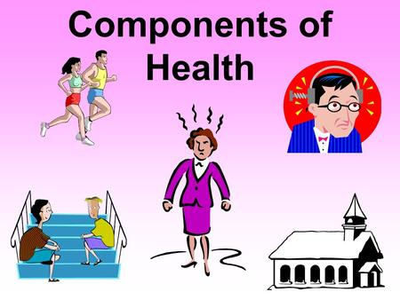 Components of Health. Components of Health Objectives 1.Identify examples of each category (physical, mental, social, emotional, spiritual) of health.
