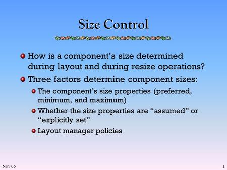 Nov 061 Size Control How is a component's size determined during layout and during resize operations? Three factors determine component sizes: The component's.
