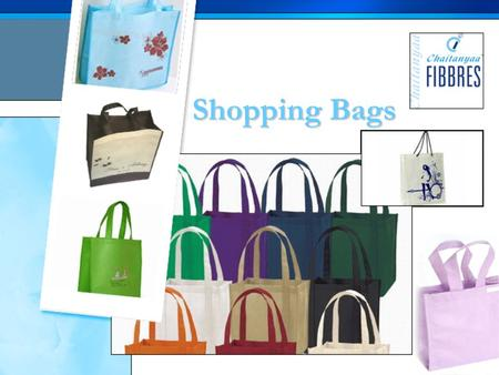 Shopping Bags. Since its formation in the year 2000, Chaitanyaa Fibbres has grown to become one of the largest suppliers of products made in non-woven.