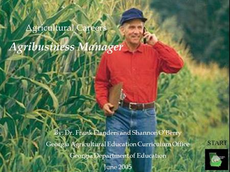 START Agricultural Careers Agribusiness Manager By: Dr. Frank Flanders and Shannon O'Berry Georgia Agricultural Education Curriculum Office Georgia Department.