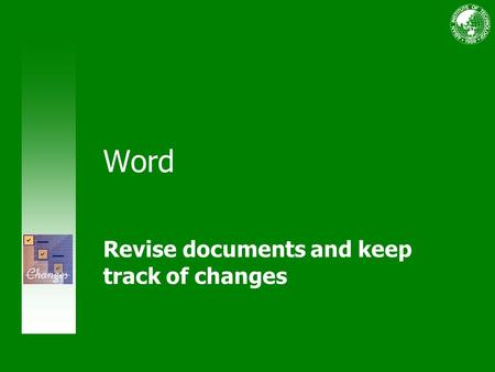 Word Revise documents and keep track of changes. Use Track Changes and comments Course contents Overview: Insertions, deletions, comments Lesson 1: Stay.