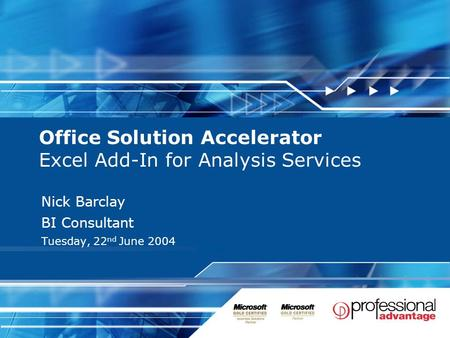 Office Solution Accelerator Excel Add-In for Analysis Services Nick Barclay BI Consultant Tuesday, 22 nd June 2004.