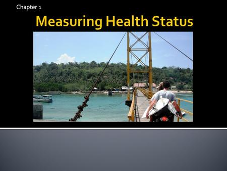 Chapter 1.  Defining health and health status  Defining the dimensions of health  Measurements of health status  The determinants of health.