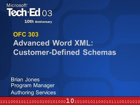 OFC 303 Advanced Word XML: Customer-Defined Schemas Brian Jones Program Manager Authoring Services.