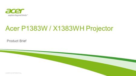 ACER CONFIDENTIAL Product Brief Acer P1383W / X1383WH Projector.