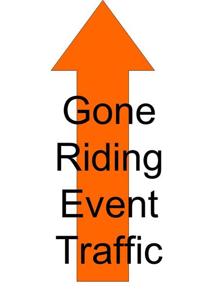 Gone Riding Event Traffic. Place in main access road to direct traffic away from the regular trailhead & towards the event parking lot. Re-usable DO NOT.