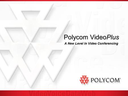 Polycom VideoPlus A New Level In Video Conferencing.