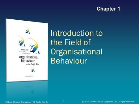 Introduction to the Field of Organisational Behaviour McShane-Olekalns-Travaglione OB Pacific Rim 3e © 2010 The McGraw-Hill Companies, Inc. All rights.