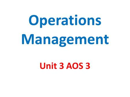 Operations Management Unit 3 AOS 3. Functional Structure Operations Function Elements of Operations Mgt Inputs, Transformation process & Outputs Characteristics.