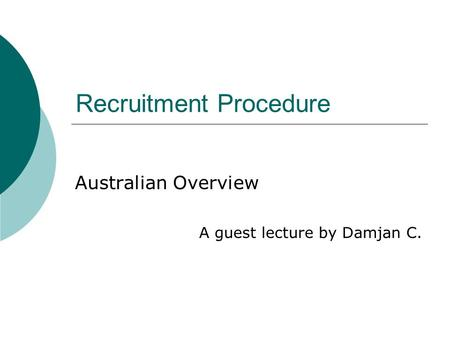 Recruitment Procedure Australian Overview A guest lecture by Damjan C.
