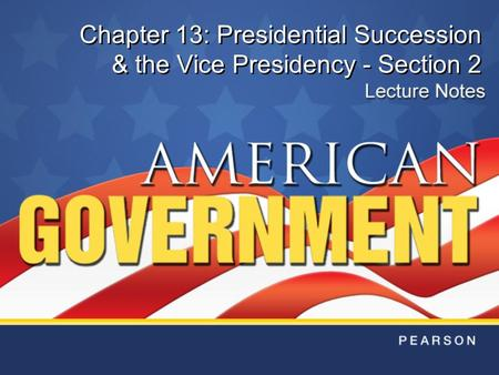 Chapter 13: Presidential Succession & the Vice Presidency - Section 2