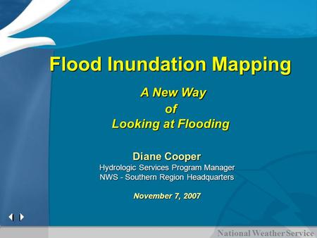 National Weather Service Flood Inundation Mapping A New Way A New Wayof Looking at Flooding Diane Cooper Hydrologic Services Program Manager NWS - Southern.