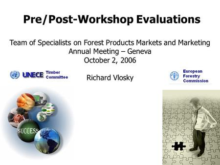 Pre/Post-Workshop Evaluations Team of Specialists on Forest Products Markets and Marketing Annual Meeting – Geneva October 2, 2006 Richard Vlosky.