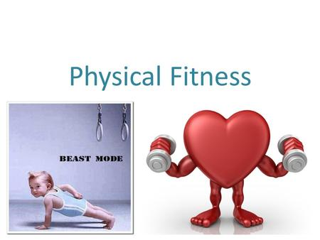 Physical Fitness. Physical fitness = general state of good health as a result of exercise and nutrition Ability to perform in sports or physical activities.