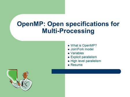 OpenMP: Open specifications for Multi-Processing What is OpenMP? Join\Fork model Join\Fork model Variables Variables Explicit parallelism Explicit parallelism.