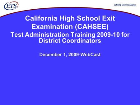 California High School Exit Examination (CAHSEE) Test Administration Training 2009-10 for District Coordinators December 1, 2009-WebCast.