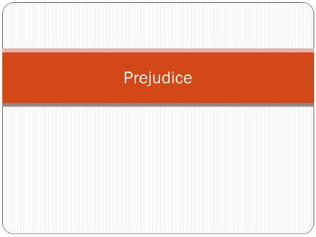 Prejudice. Basics What is prejudice? Prej vs. stereotypes vs. discrimination Does it have to be negative? Does it have to be held by high status group?