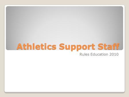 Athletics Support Staff Rules Education 2010. Athletics Support Staff Ethical Conduct Academic Fraud Extra Benefits & Boosters Recruiting & PSAs National.