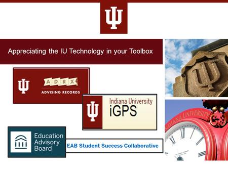 Appreciating the IU Technology in your Toolbox. Office of Completion and Student Success Role of the Office Team Members Contact: