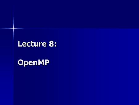 Lecture 8: OpenMP. Parallel Programming Models Parallel Programming Models: Data parallelism / Task parallelism Explicit parallelism / Implicit parallelism.