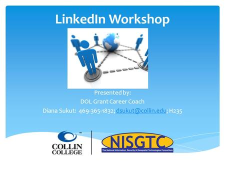 LinkedIn Workshop Presented by: DOL Grant Career Coach Diana Sukut: 469-365-1832;