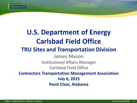 Www.energy.gov/EM 1 U.S. Department of Energy Carlsbad Field Office TRU Sites and Transportation Division James Mason Institutional Affairs Manager Carlsbad.