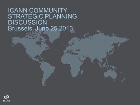 ICANN COMMUNITY STRATEGIC PLANNING DISCUSSION Brussels, June 25 2013.