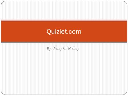 By: Mary O'Malley Quizlet.com. About Quizlet Quizlet is a fun and interactive website teachers and their students can use to create quizzes for different.