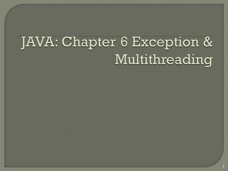 1.  At the end of this slide, student able <strong>to</strong> understand the concept of multithreading and exception handling. 2.