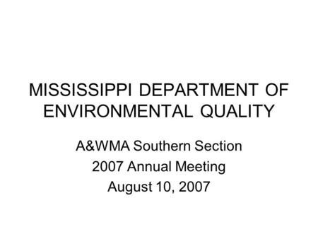 MISSISSIPPI DEPARTMENT OF ENVIRONMENTAL QUALITY A&WMA Southern Section 2007 Annual Meeting August 10, 2007.