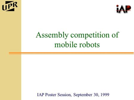 IAP Poster Session, September 30, 1999 Assembly competition of mobile robots.