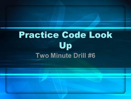 Copyright 2005 Ted Smitty Smith Practice Code Look Up Two Minute Drill #6.