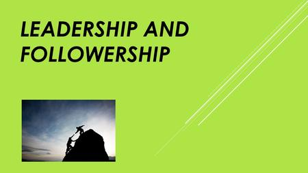 LEADERSHIP AND FOLLOWERSHIP. DISCUSSION CONTENTS  Leadership and Followership as a subject, and a relationship  Definitions and awareness  Basic Types.