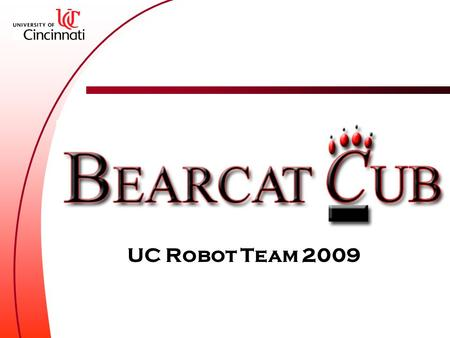UC Robot Team 2009. Team Goals Learn from doing Have fun while making friends International Intelligent Ground Vehicle Competition Eat Pizza!!