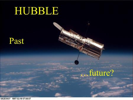 "HUBBLE Past …future?. NASA's Great Observatories ""an astronomical Mount Rushmore"" Spitzer Chandra Compton Hubble."