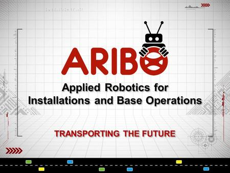 Applied Robotics for Installations and Base Operations TRANSPORTING THE FUTURE.