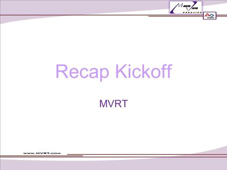 Recap Kickoff MVRT. Recap Do you understand the game/rules/scoring? Do you understand the different aspects of the game in terms of strategy? Remember.