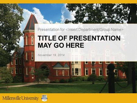TITLE OF PRESENTATION MAY GO HERE Presentation for November 19, 2014.