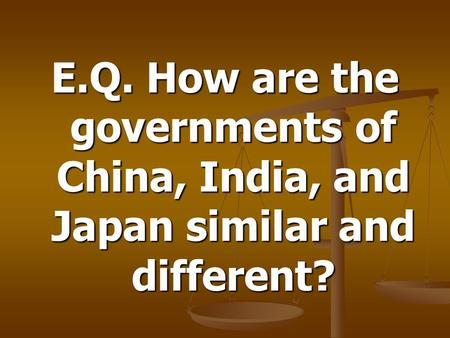 E.Q. How are the governments of China, India, and Japan similar and different?
