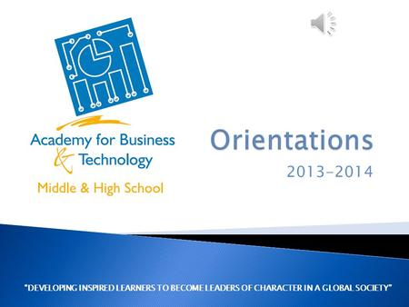 "2013-2014 ""DEVELOPING INSPIRED LEARNERS TO BECOME LEADERS OF CHARACTER IN A GLOBAL SOCIETY"""